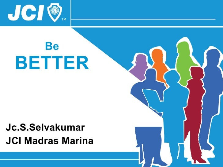 Jc.S.Selvakumar  JCI Madras Marina Be  BETTER