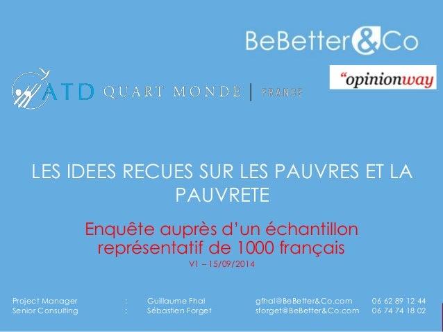 LES IDEES RECUES SUR LES PAUVRES ET LA PAUVRETE  Enquête auprès d'un échantillon représentatif de 1000 français  V1 – 15/0...