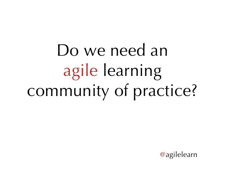 Do we need an agile  learning community of practice? @ agilelearn