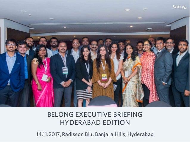 BELONG EXECUTIVE BRIEFING HYDERABAD EDITION 14.11.2017,Radisson Blu, Banjara Hills,Hyderabad