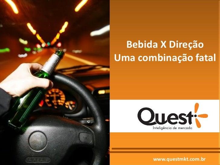 Bebida X DireçãoUma combinação fatal       www.questmkt.com.br