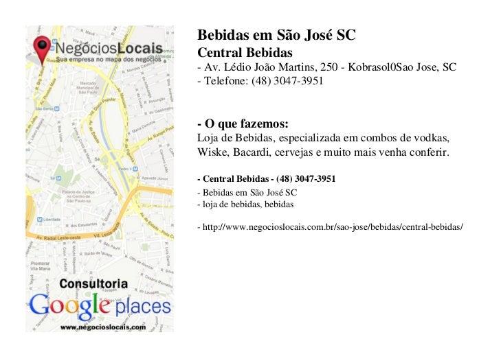 Bebidas em São José SCCentral Bebidas- Av. Lédio João Martins, 250 - Kobrasol0Sao Jose, SC- Telefone: (48) 3047-3951- O qu...