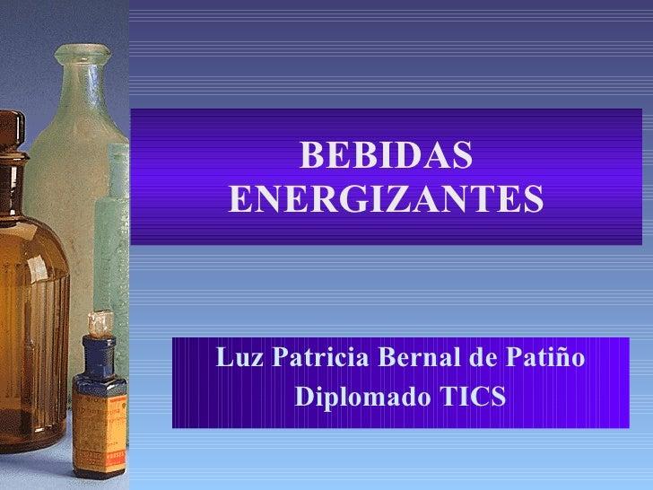 BEBIDAS ENERGIZANTES Luz Patricia Bernal de Patiño Diplomado TICS