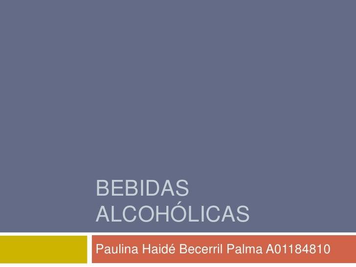 Bebidas alcohólicas<br />Paulina Haidé Becerril Palma A01184810<br />