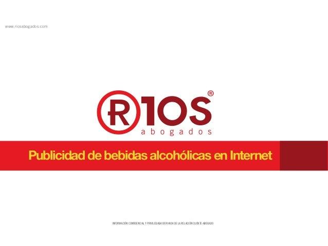 INFORMACIÓN CONFIDENCIAL Y PRIVILEGIADA DERIVADA DE LA RELACIÓN CLIENTE-ABOGADO www.riosabogados.com Publicidad de bebidas...