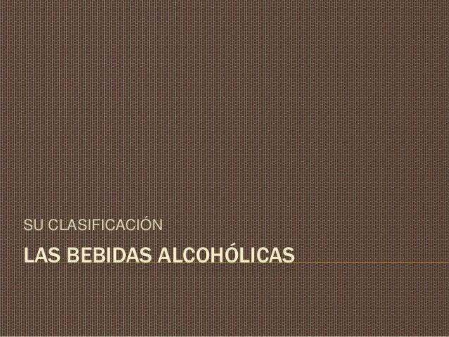 LAS BEBIDAS ALCOHÓLICASSU CLASIFICACIÓN