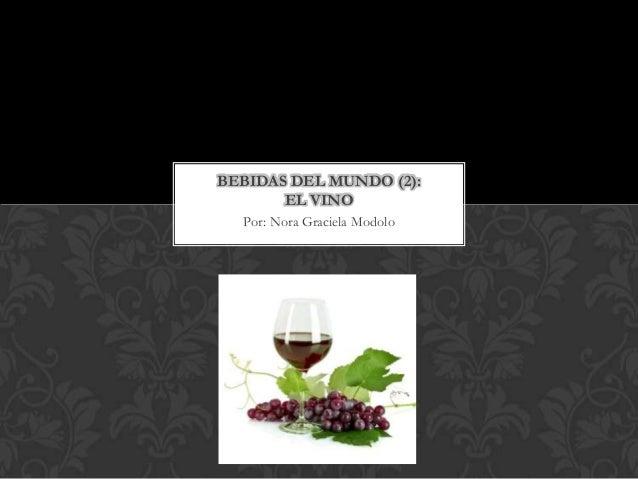 BEBIDAS DEL MUNDO (2):       EL VINO  Por: Nora Graciela Modolo