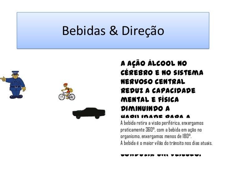 Bebidas & Direção         A ação álcool no         cérebro e no sistema         nervoso central         reduz a capacidade...