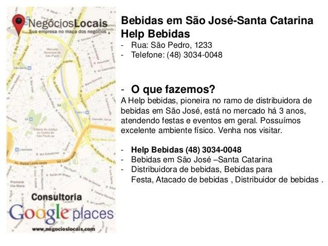 Bebidas em São José-Santa Catarina Help Bebidas - Rua: São Pedro, 1233 - Telefone: (48) 3034-0048 - O que fazemos? A Help ...