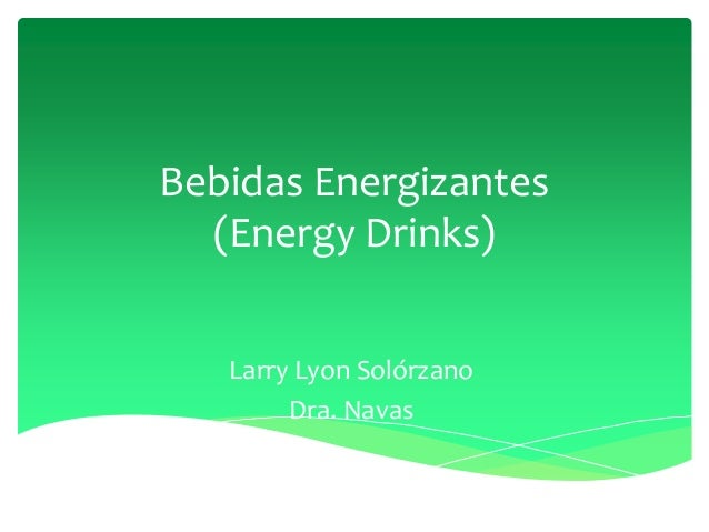 Bebidas Energizantes (Energy Drinks) Larry Lyon Solórzano Dra. Navas