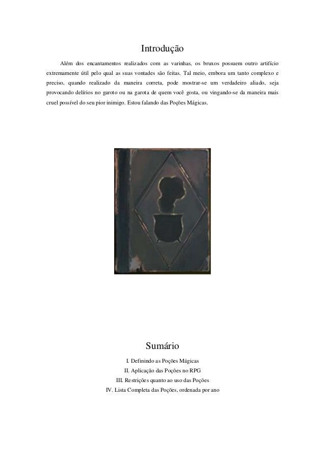 Introdução Além dos encantamentos realizados com as varinhas, os bruxos possuem outro artifício extremamente útil pelo qua...