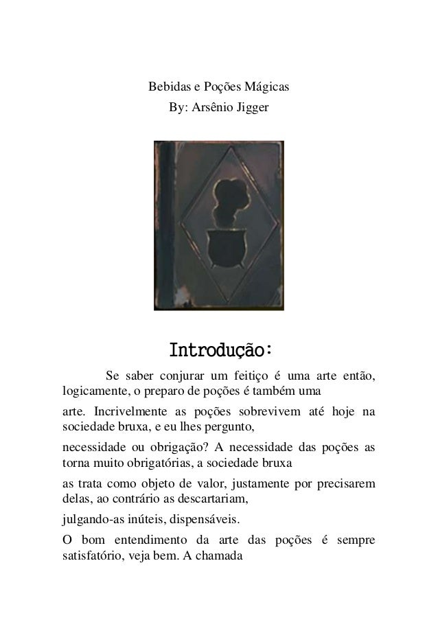 Bebidas e Poções Mágicas By: Arsênio Jigger Introdução: Se saber conjurar um feitiço é uma arte então, logicamente, o prep...