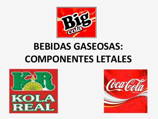 BEBIDAS GASEOSAS:COMPONENTES LETALES