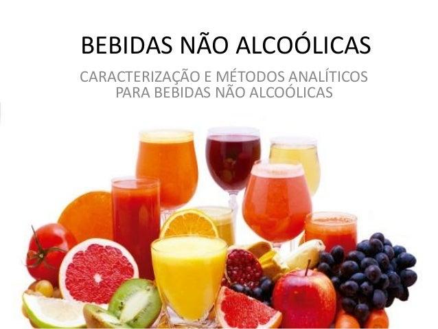 BEBIDAS NÃO ALCOÓLICAS CARACTERIZAÇÃO E MÉTODOS ANALÍTICOS PARA BEBIDAS NÃO ALCOÓLICAS