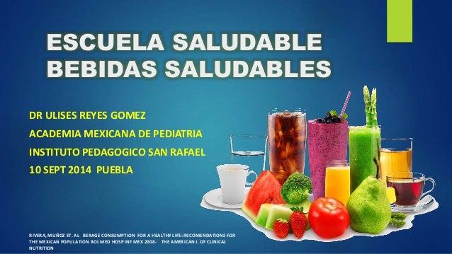 ESCUELA SALUDABLE  BEBIDAS SALUDABLES  DR ULISES REYES GOMEZ  ACADEMIA MEXICANA DE PEDIATRIA  INSTITUTO PEDAGOGICO SAN RAF...
