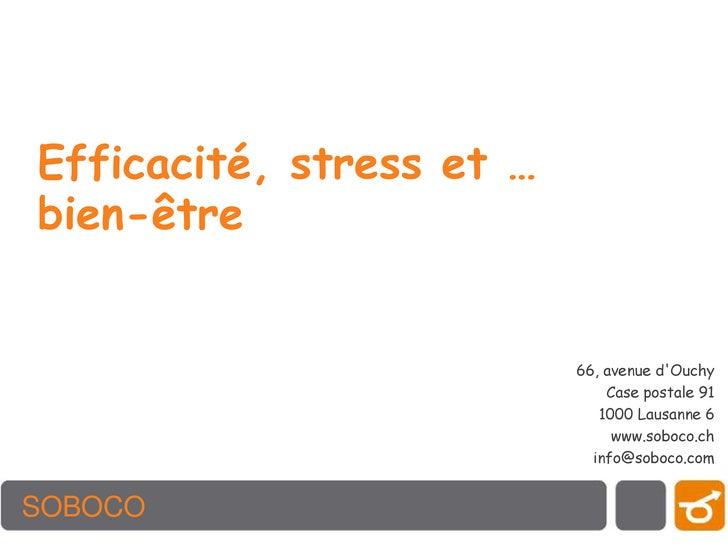 Efficacité, stress et …   bien-être<br />66, avenue d'Ouchy<br />Case postale 91<br />1000 Lausanne 6<br />www.soboco...