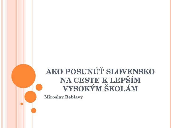 AKO POSUNÚŤ SLOVENSKO NA CESTE K LEPŠÍM VYSOKÝM ŠKOLÁM Miroslav Beblavý