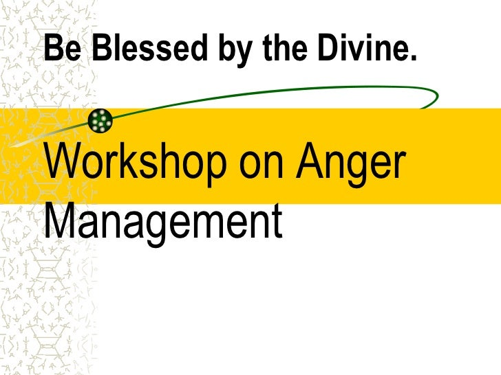 Be Blessed by the Divine.Workshop on AngerManagement