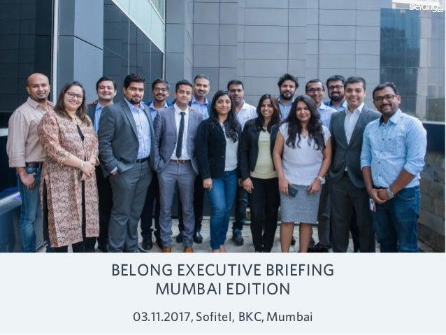BELONG EXECUTIVE BRIEFING MUMBAI EDITION 03.11.2017,�Sofitel, BKC,�Mumbai