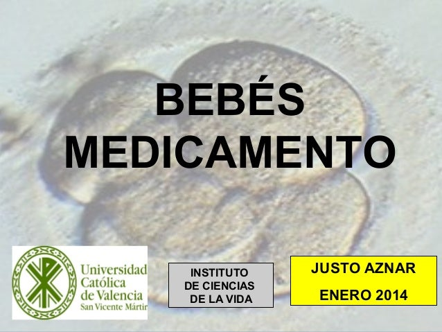 1 JUSTO AZNAR ENERO 2014 INSTITUTO DE CIENCIAS DE LA VIDA BEBÉS MEDICAMENTO