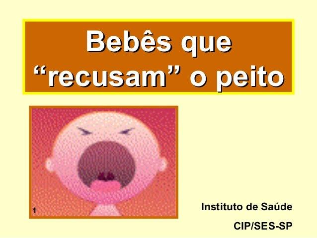"""Bebês que""""recusam"""" o peito1          Instituto de Saúde                 CIP/SES-SP"""