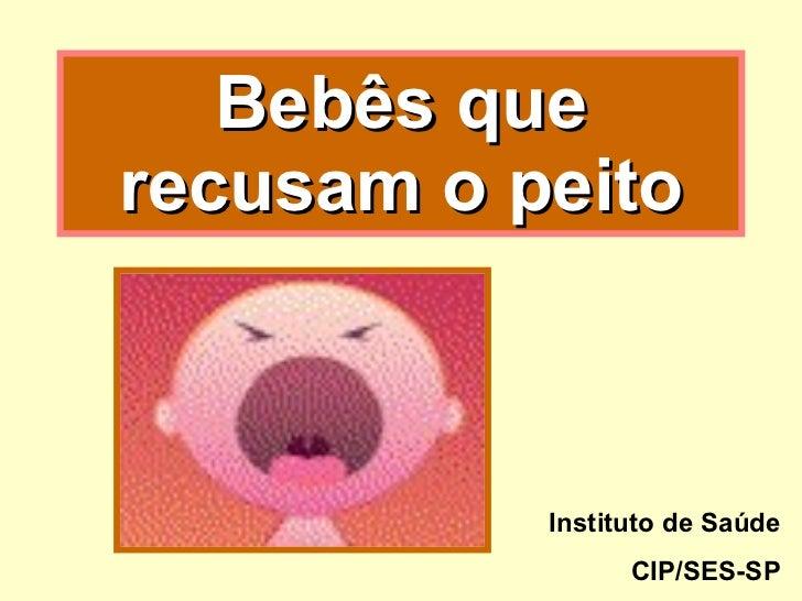 Bebês que recusam o peito Instituto de Saúde CIP/SES-SP