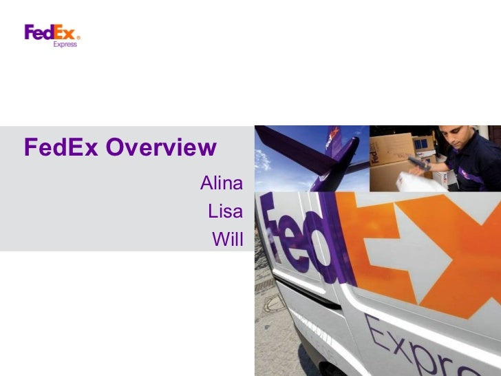 FedEx Overview            Alina             Lisa             Will