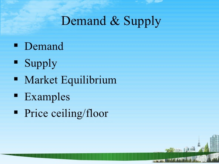 Demand & Supply <ul><li>Demand </li></ul><ul><li>Supply </li></ul><ul><li>Market Equilibrium </li></ul><ul><li>Examples </...