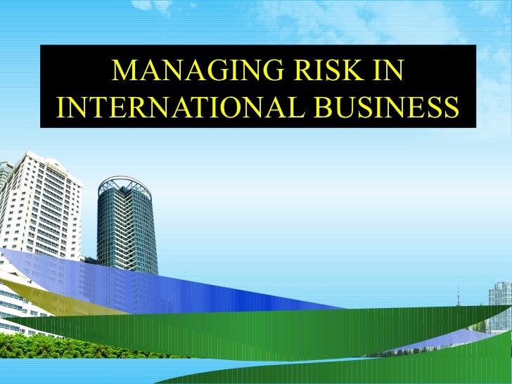 MANAGING RISK IN INTERNATIONAL BUSINESS