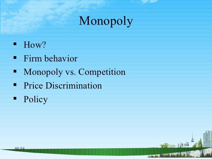 Monopoly <ul><li>How? </li></ul><ul><li>Firm behavior  </li></ul><ul><li>Monopoly vs. Competition </li></ul><ul><li>Price ...