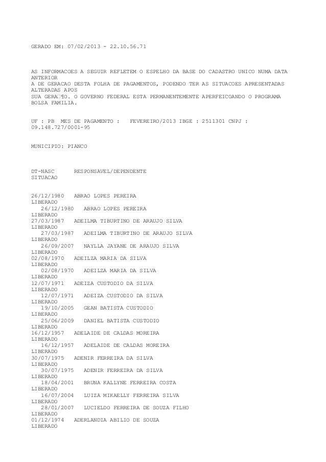 GERADO EM: 07/02/2013 - 22.10.56.71AS INFORMACOES A SEGUIR REFLETEM O ESPELHO DA BASE DO CADASTRO UNICO NUMA DATAANTERIORA...