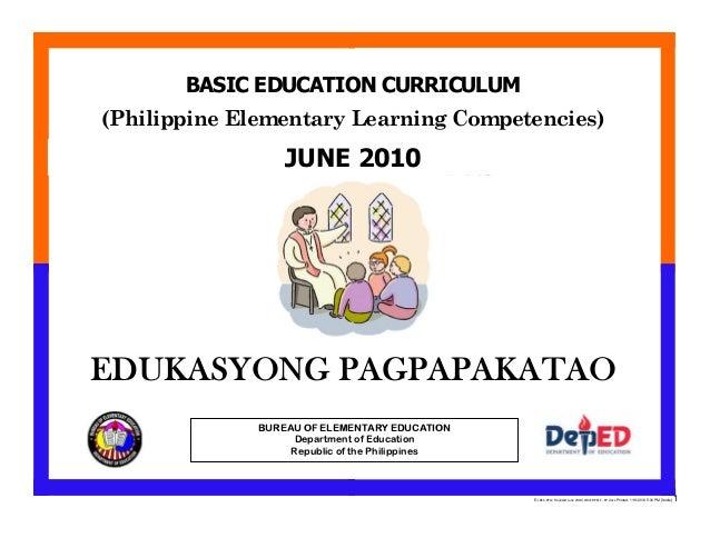 BASIC EDUCATION CURRICULUM(Philippine Elementary Learning Competencies)                  JUNE 2010EDUKASYONG PAGPAPAKATAO ...