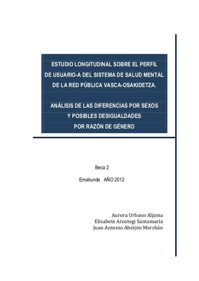 ESTUDIO LONGITUDINAL SOBRE EL PERFIL DE USUARIO-A DEL SISTEMA DE SALUD MENTAL DE LA RED PÚBLICA VASCA-OSAKIDETZA. ANÁLISIS...