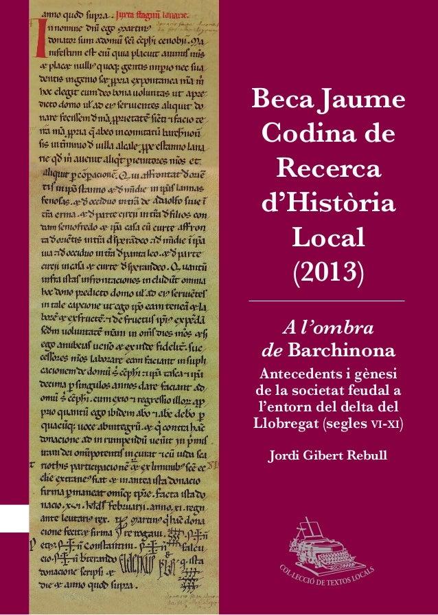 Beca Jaume Codina de Recerca d'Història Local 1 A l'ombra de Barchinona Antecedents i gènesi de la societat feudal a l'ent...