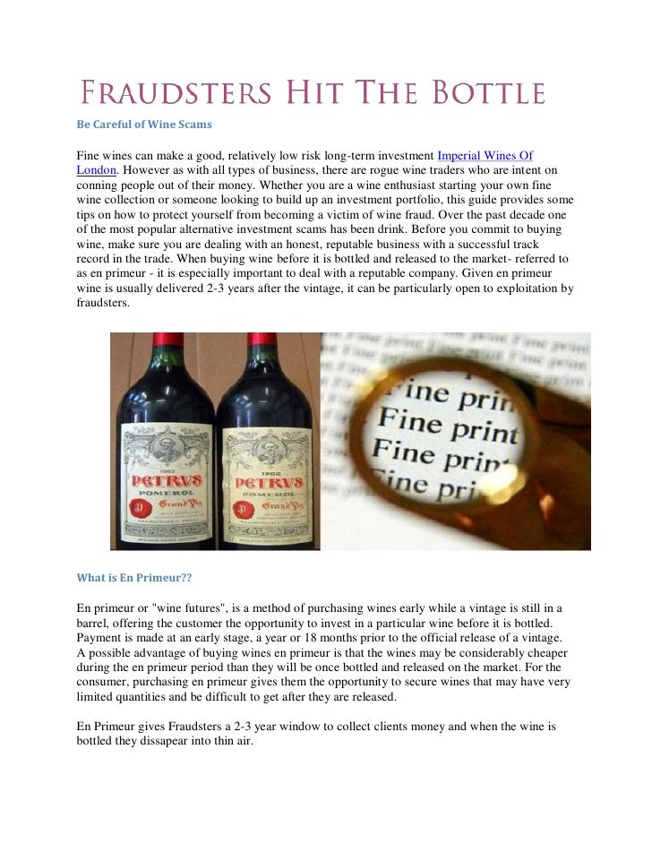 Be Careful of Wine ScamsFine wines can make a good, relatively low risk long-term investment Imperial Wines OfLondon. Howe...