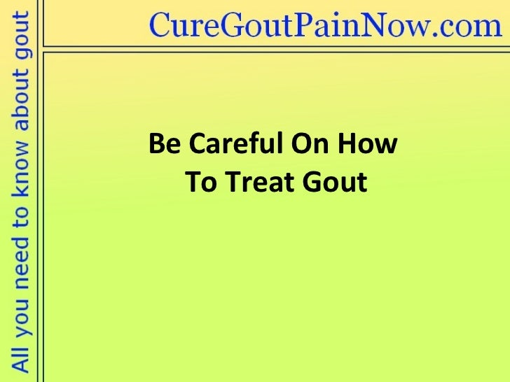 Be Careful On How  To Treat Gout