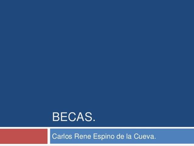 BECAS. Carlos Rene Espino de la Cueva.