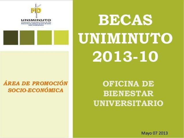BECASUNIMINUTO2013-10OFICINA DEBIENESTARUNIVERSITARIOÁREA DE PROMOCIÓNSOCIO-ECONÓMICAMayo 07 2013