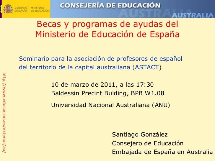 Becas y programas de ayudas del Ministerio de Educación de España Santiago Gonz ález Consejero de Educación Embajada de Es...