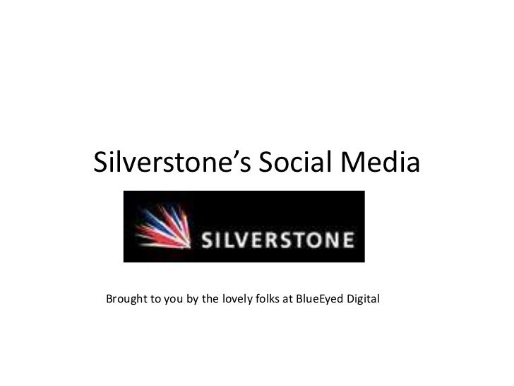 Silverstone's Social Media<br />Brought to you by the lovely folks at BlueEyed Digital<br />