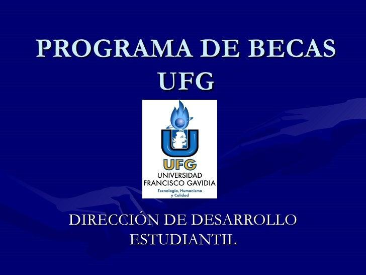 PROGRAMA DE BECAS      UFG DIRECCIÓN DE DESARROLLO       ESTUDIANTIL