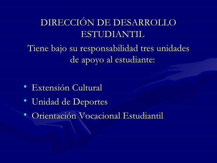 DIRECCIÓN DE DESARROLLO                  ESTUDIANTIL    Tiene bajo su responsabilidad tres unidades               de apoyo...