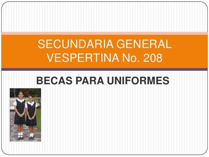 BECAS PARA UNIFORMES<br />SECUNDARIA GENERAL VESPERTINA No. 208<br />