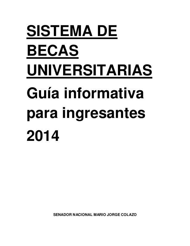 SISTEMA DEBECASUNIVERSITARIASGuía informativapara ingresantes2014SENADOR NACIONAL MARIO JORGE COLAZO