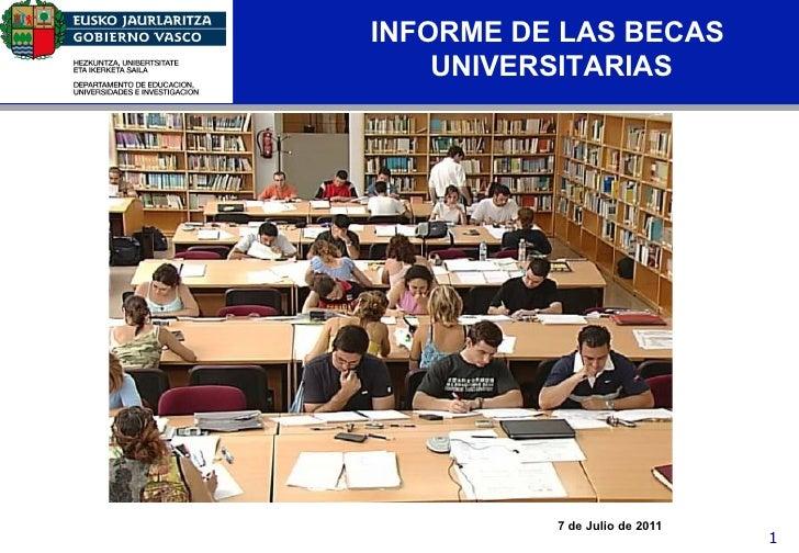INFORME DE LAS BECAS                UNIVERSITARIASEducación                      7 de Julio de 2011                       ...