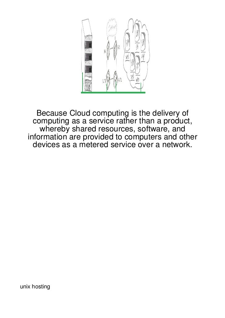 Because Cloud computing is the delivery of     computing as a service rather than a product,       whereby shared resource...