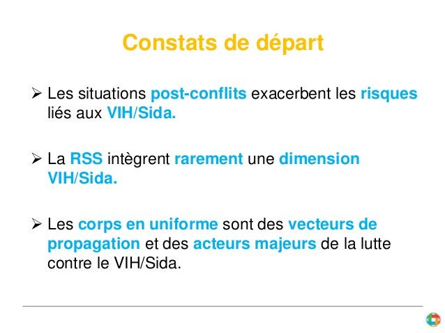 Constats de départ   Les situations post-conflits exacerbent les risques  liés aux VIH/Sida.   La RSS intègrent rarement...