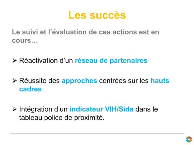 Les succès  Le suivi et l'évaluation de ces actions est en  cours…   Réactivation d'un réseau de partenaires   Réussite ...