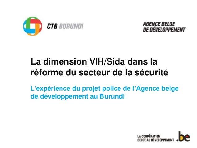 La dimension VIH/Sida dans la  réforme du secteur de la sécurité  L'expérience du projet police de l'Agence belge  de déve...