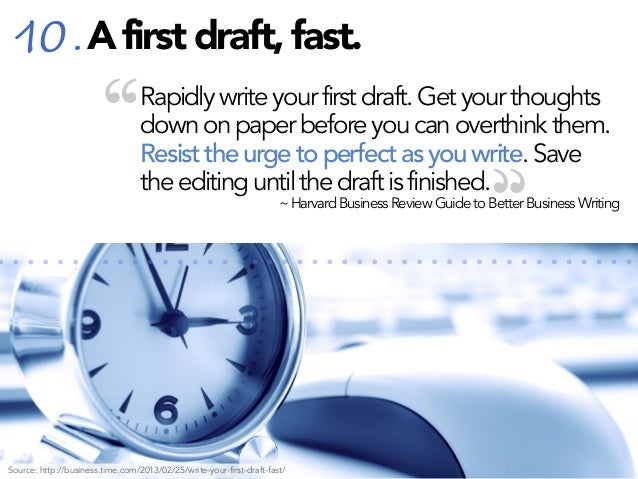 """10. A first draft, fast.  """"  Rapidly write your first draft. Get your thoughts down on paper before you can overthink them..."""